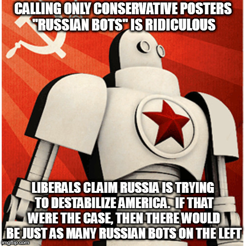 "In America, only a liberal would choose to take away someone's freedom. | CALLING ONLY CONSERVATIVE POSTERS ""RUSSIAN BOTS"" IS RIDICULOUS LIBERALS CLAIM RUSSIA IS TRYING TO DESTABILIZE AMERICA.  IF THAT WERE THE CAS 