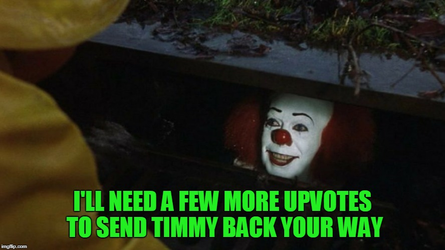I'LL NEED A FEW MORE UPVOTES TO SEND TIMMY BACK YOUR WAY | made w/ Imgflip meme maker