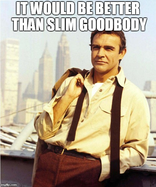 IT WOULD BE BETTER THAN SLIM GOODBODY | made w/ Imgflip meme maker