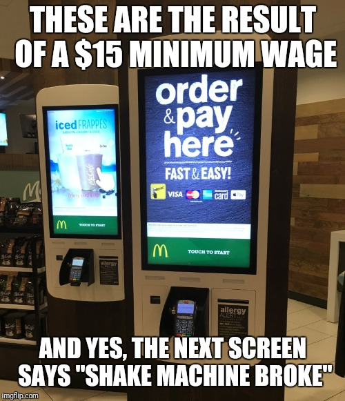 "THESE ARE THE RESULT OF A $15 MINIMUM WAGE AND YES, THE NEXT SCREEN SAYS ""SHAKE MACHINE BROKE"" 