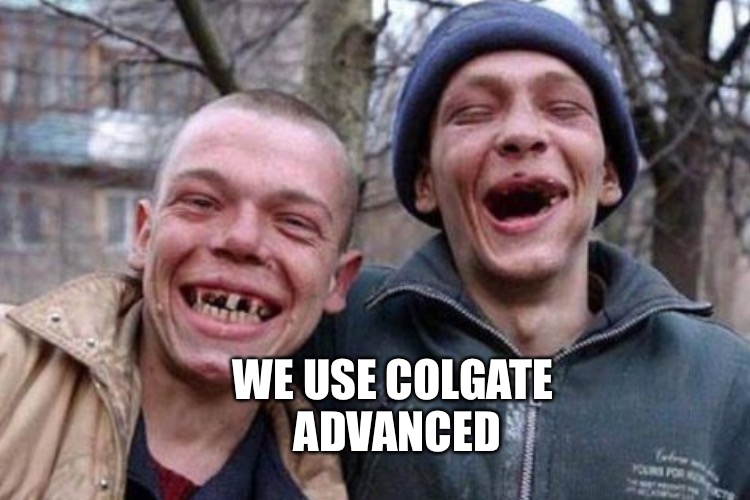 WE USE COLGATE ADVANCED | made w/ Imgflip meme maker