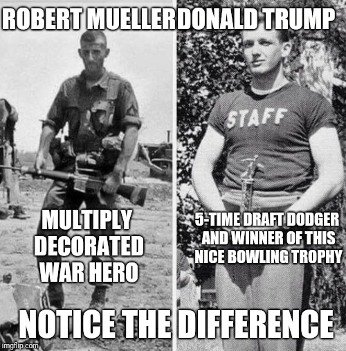 Donald Trump swings a mean bowling ball | ROBERT MUELLER DONALD TRUMP MULTIPLY DECORATED WAR HERO 5-TIME DRAFT DODGER AND WINNER OF THIS NICE BOWLING TROPHY NOTICE THE DIFFERENCE | image tagged in robert mueller,donald trump,marine corps,bowling,war hero | made w/ Imgflip meme maker