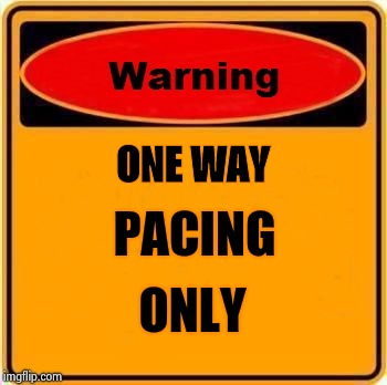 Warning Sign Meme | ONE WAY ONLY PACING | image tagged in memes,warning sign | made w/ Imgflip meme maker
