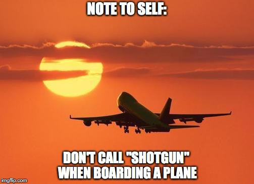 "airplanelove | NOTE TO SELF: DON'T CALL ""SHOTGUN"" WHEN BOARDING A PLANE 