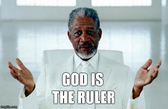 God Morgan Freeman | GOD IS THE RULER | image tagged in god morgan freeman | made w/ Imgflip meme maker