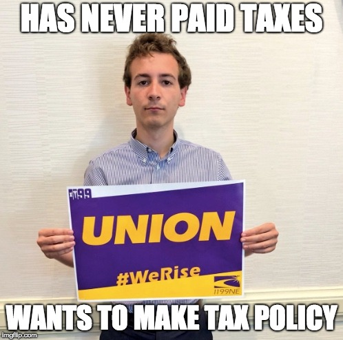 HAS NEVER PAID TAXES WANTS TO MAKE TAX POLICY | image tagged in willhaskell | made w/ Imgflip meme maker