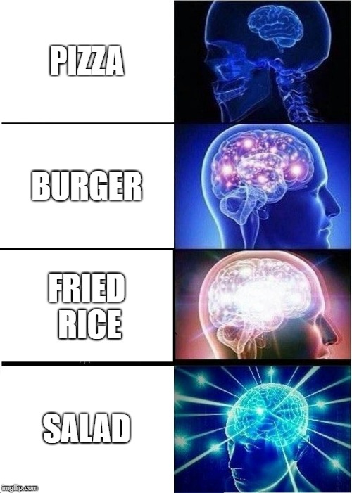 Expanding Brain Meme | PIZZA BURGER FRIED RICE SALAD | image tagged in memes,expanding brain | made w/ Imgflip meme maker