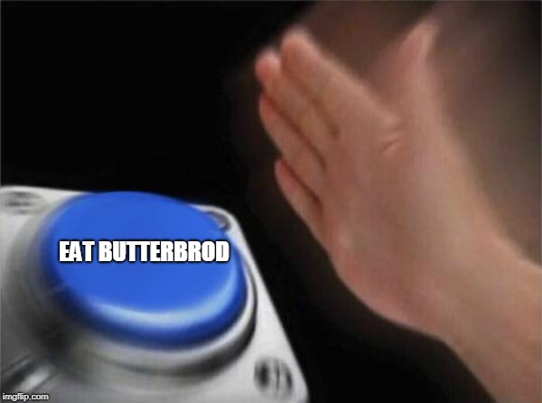 Blank Nut Button Meme | EAT BUTTERBROD | image tagged in memes,blank nut button | made w/ Imgflip meme maker