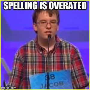 Spelling Bee | SPELLING IS OVERATED | image tagged in spelling bee | made w/ Imgflip meme maker