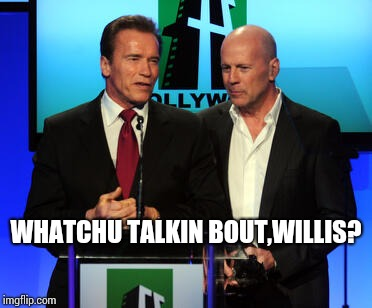 Arnold's famous catch phrase | WHATCHU TALKIN BOUT,WILLIS? | image tagged in memes,arnold schwarzenegger,bruce willis,arnold meme | made w/ Imgflip meme maker