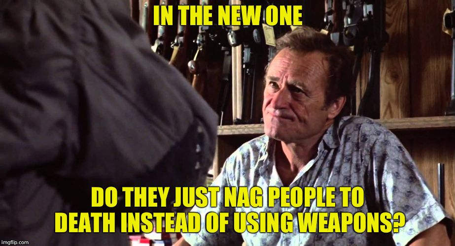 terminator gun clerk | IN THE NEW ONE DO THEY JUST NAG PEOPLE TO DEATH INSTEAD OF USING WEAPONS? | image tagged in terminator gun clerk | made w/ Imgflip meme maker