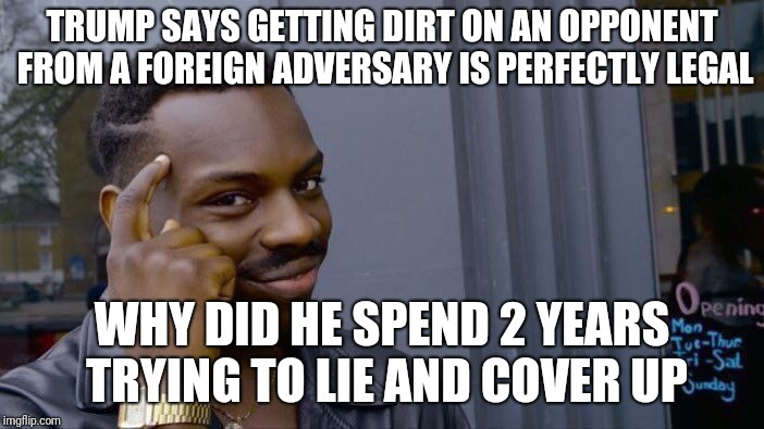 Roll Safe Think About It Meme | TRUMP SAYS GETTING DIRT ON AN OPPONENT FROM A FOREIGN ADVERSARY IS PERFECTLY LEGAL WHY DID HE SPEND 2 YEARS TRYING TO LIE AND COVER UP | image tagged in memes,roll safe think about it | made w/ Imgflip meme maker