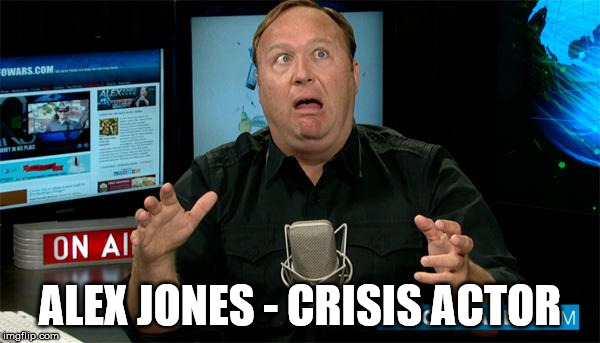 Muh Alex Jones | ALEX JONES - CRISIS ACTOR | image tagged in muh alex jones | made w/ Imgflip meme maker