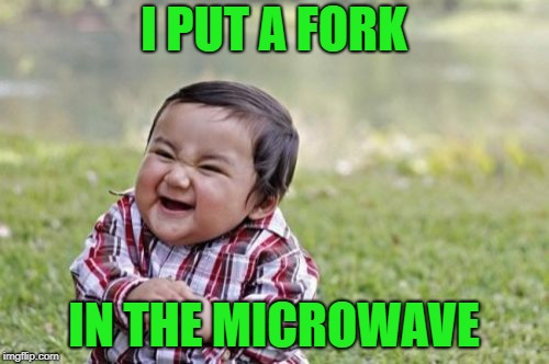 Evil Toddler Meme | I PUT A FORK IN THE MICROWAVE | image tagged in memes,evil toddler | made w/ Imgflip meme maker