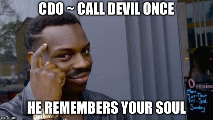 Roll Safe Think About It Meme | CDO ~ CALL DEVIL ONCE HE REMEMBERS YOUR SOUL | image tagged in memes,roll safe think about it | made w/ Imgflip meme maker