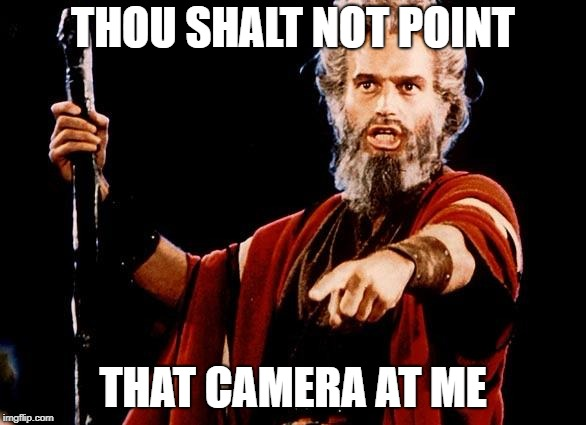 THOU SHALT NOT POINT THAT CAMERA AT ME | made w/ Imgflip meme maker