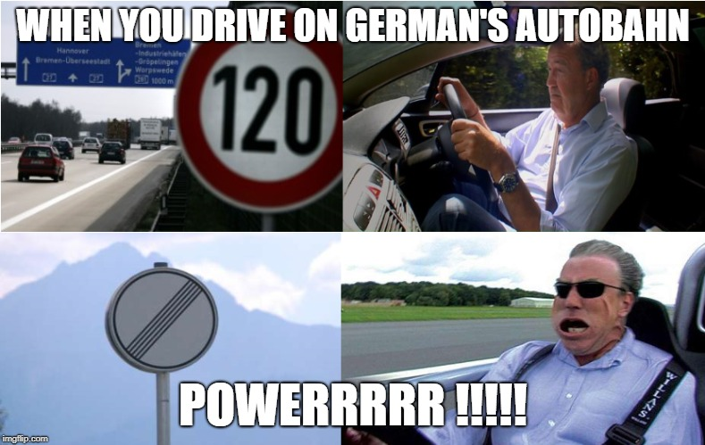 Clarkson Power | WHEN YOU DRIVE ON GERMAN'S AUTOBAHN POWERRRRR !!!!! | image tagged in jeremy clarkson,power,autobahn | made w/ Imgflip meme maker