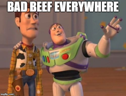 X, X Everywhere Meme | BAD BEEF EVERYWHERE | image tagged in memes,x,x everywhere,x x everywhere | made w/ Imgflip meme maker