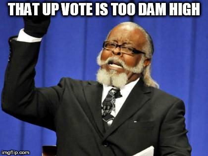 Too Damn High Meme | THAT UP VOTE IS TOO DAM HIGH | image tagged in memes,too damn high | made w/ Imgflip meme maker