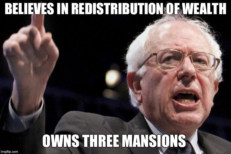 Bernie Sanders | BELIEVES IN REDISTRIBUTION OF WEALTH OWNS THREE MANSIONS | image tagged in bernie sanders | made w/ Imgflip meme maker