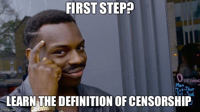Roll Safe Think About It Meme | FIRST STEP? LEARN THE DEFINITION OF CENSORSHIP | image tagged in memes,roll safe think about it | made w/ Imgflip meme maker
