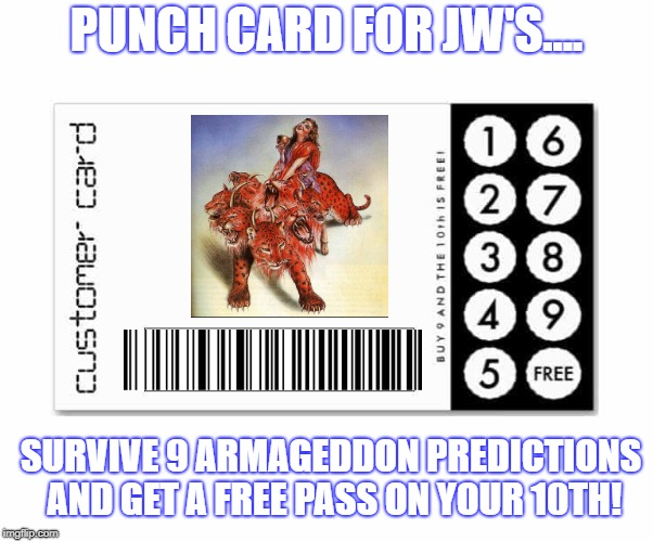JWBS | PUNCH CARD FOR JW'S.... SURVIVE 9 ARMAGEDDON PREDICTIONS AND GET A FREE PASS ON YOUR 10TH! | image tagged in jehovah's witness,god,religion,anti-religion | made w/ Imgflip meme maker