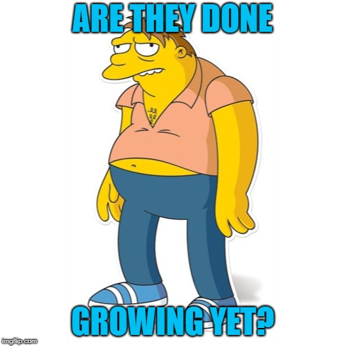 ARE THEY DONE GROWING YET? | made w/ Imgflip meme maker