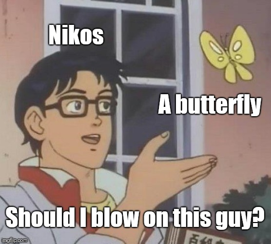 Eh, it's another one of them.  | Nikos A butterfly Should I blow on this guy? | image tagged in memes,is this a pigeon | made w/ Imgflip meme maker