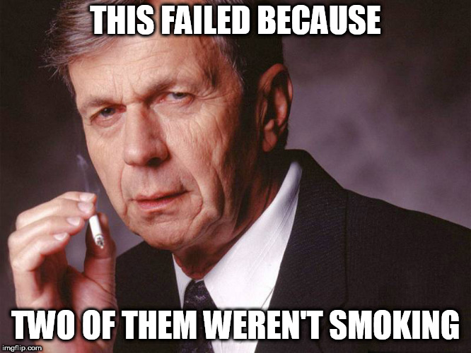 Cigarette Smoking Man | THIS FAILED BECAUSE TWO OF THEM WEREN'T SMOKING | image tagged in cigarette smoking man | made w/ Imgflip meme maker