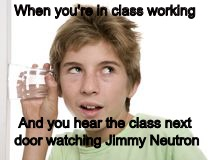 Gotta blast | When you're in class working And you hear the class next door watching Jimmy Neutron | image tagged in eavesdropper stock photo,jimmy neutron,school,stock photos | made w/ Imgflip meme maker