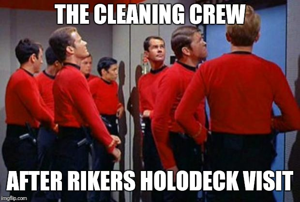 Star Trek Red Shirts | THE CLEANING CREW AFTER RIKERS HOLODECK VISIT | image tagged in star trek red shirts | made w/ Imgflip meme maker