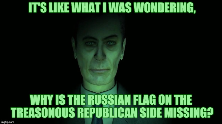 Half-Life's G-Man, from the Creepy Gallery of VagabondSoufflé  | IT'S LIKE WHAT I WAS WONDERING, WHY IS THE RUSSIAN FLAG ON THE TREASONOUS REPUBLICAN SIDE MISSING? | image tagged in half-life's g-man from the creepy gallery of vagabondsoufflé  | made w/ Imgflip meme maker