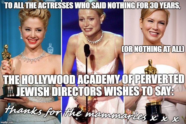 You got the part! | TO ALL THE ACTRESSES WHO SAID NOTHING FOR 30 YEARS, THE HOLLYWOOD ACADEMY OF PERVERTED JEWISH DIRECTORS WISHES TO SAY: (OR NOTHING AT ALL) t | image tagged in hollywood,scumbag hollywood,actress | made w/ Imgflip meme maker