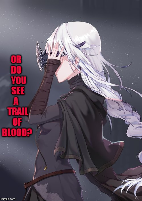 OR DO    YOU  SEE A   TRAIL OF BLOOD? | made w/ Imgflip meme maker