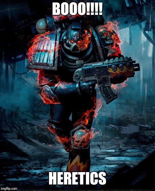 BOOO!!!! HERETICS | image tagged in warhammer40k | made w/ Imgflip meme maker