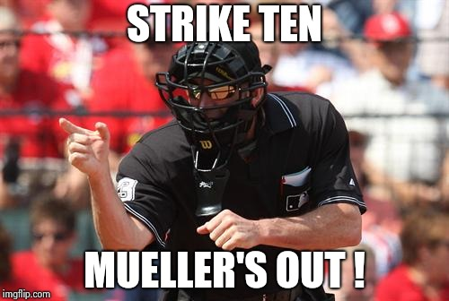 Umpire | STRIKE TEN MUELLER'S OUT ! | image tagged in umpire | made w/ Imgflip meme maker