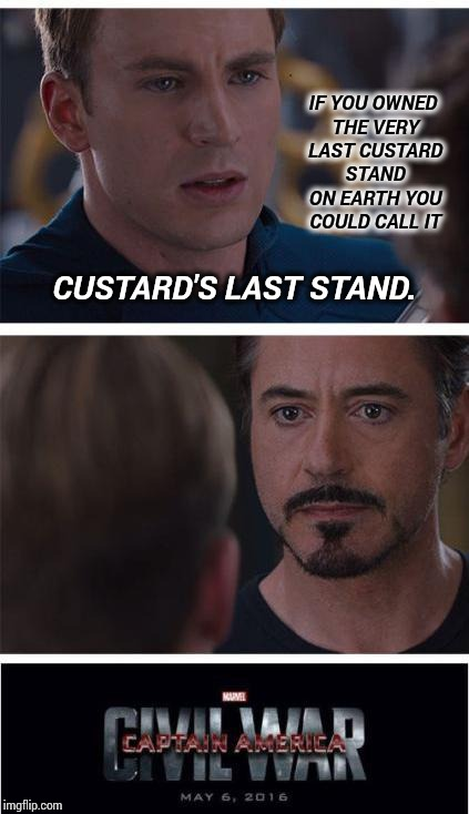 Custer.  Custard.  Get it?   | IF YOU OWNED THE VERY LAST CUSTARD STAND ON EARTH YOU COULD CALL IT CUSTARD'S LAST STAND. | image tagged in memes,marvel civil war 1,meme,custer's last stand,awkward,goofy memes | made w/ Imgflip meme maker