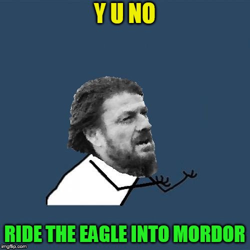 Y U NO RIDE THE EAGLE INTO MORDOR | made w/ Imgflip meme maker