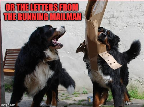 OR THE LETTERS FROM THE RUNNING MAILMAN | made w/ Imgflip meme maker
