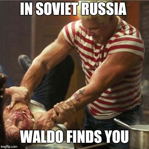 Had to do it!! | IN SOVIET RUSSIA WALDO FINDS YOU | image tagged in where's waldo | made w/ Imgflip meme maker