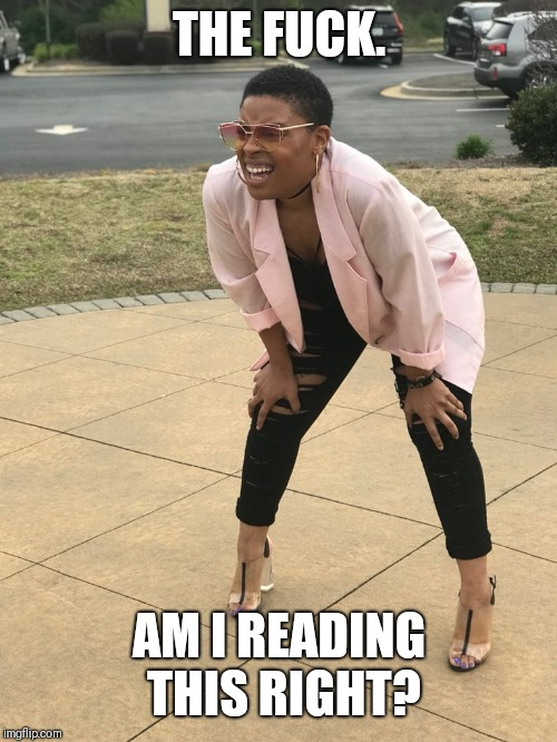 Bending squinting tired | THE F**K. AM I READING THIS RIGHT? | image tagged in bending squinting tired | made w/ Imgflip meme maker