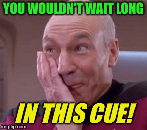 YOU WOULDN'T WAIT LONG IN THIS CUE! | made w/ Imgflip meme maker