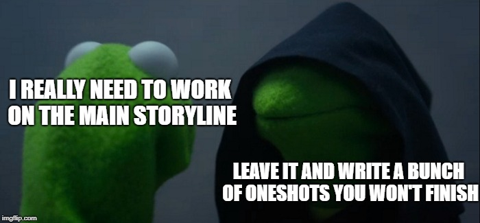 Writer Shame | I REALLY NEED TO WORK ON THE MAIN STORYLINE LEAVE IT AND WRITE A BUNCH OF ONESHOTS YOU WON'T FINISH | image tagged in memes,evil kermit,writing shame | made w/ Imgflip meme maker
