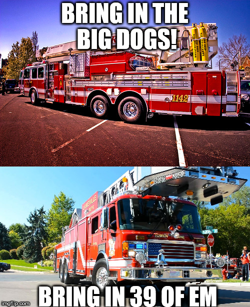 BRING IN THE BIG DOGS! BRING IN 39 OF EM | made w/ Imgflip meme maker