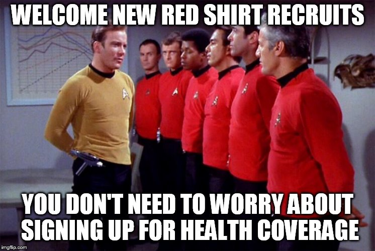 Red shirts | WELCOME NEW RED SHIRT RECRUITS YOU DON'T NEED TO WORRY ABOUT SIGNING UP FOR HEALTH COVERAGE | image tagged in red shirts | made w/ Imgflip meme maker
