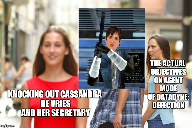 Distracted Boyfriend | KNOCKING OUT CASSANDRA DE VRIES AND HER SECRETARY THE ACTUAL OBJECTIVES ON AGENT MODE OF DATADYNE: DEFECTION | image tagged in memes,n64 | made w/ Imgflip meme maker