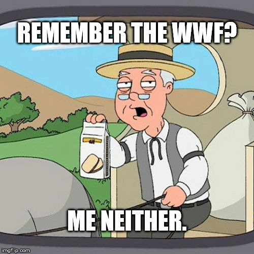 Pepperidge Farm Remembers Meme | REMEMBER THE WWF? ME NEITHER. | image tagged in memes,pepperidge farm remembers | made w/ Imgflip meme maker
