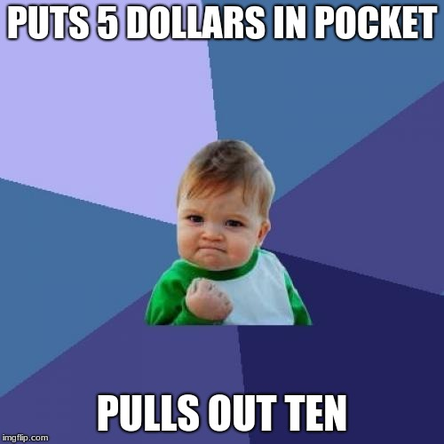 Success Kid Meme | PUTS 5 DOLLARS IN POCKET PULLS OUT TEN | image tagged in memes,success kid | made w/ Imgflip meme maker