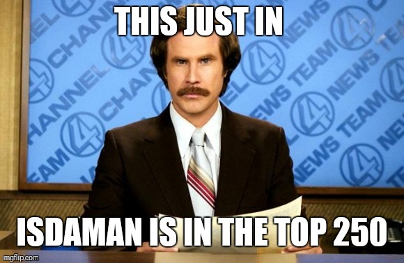 This just in | THIS JUST IN ISDAMAN IS IN THE TOP 250 | image tagged in this just in | made w/ Imgflip meme maker