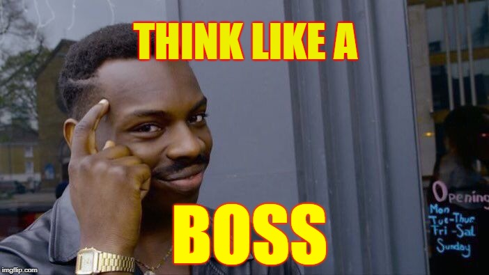 Roll Safe Think About It Meme | THINK LIKE A BOSS | image tagged in memes,roll safe think about it | made w/ Imgflip meme maker